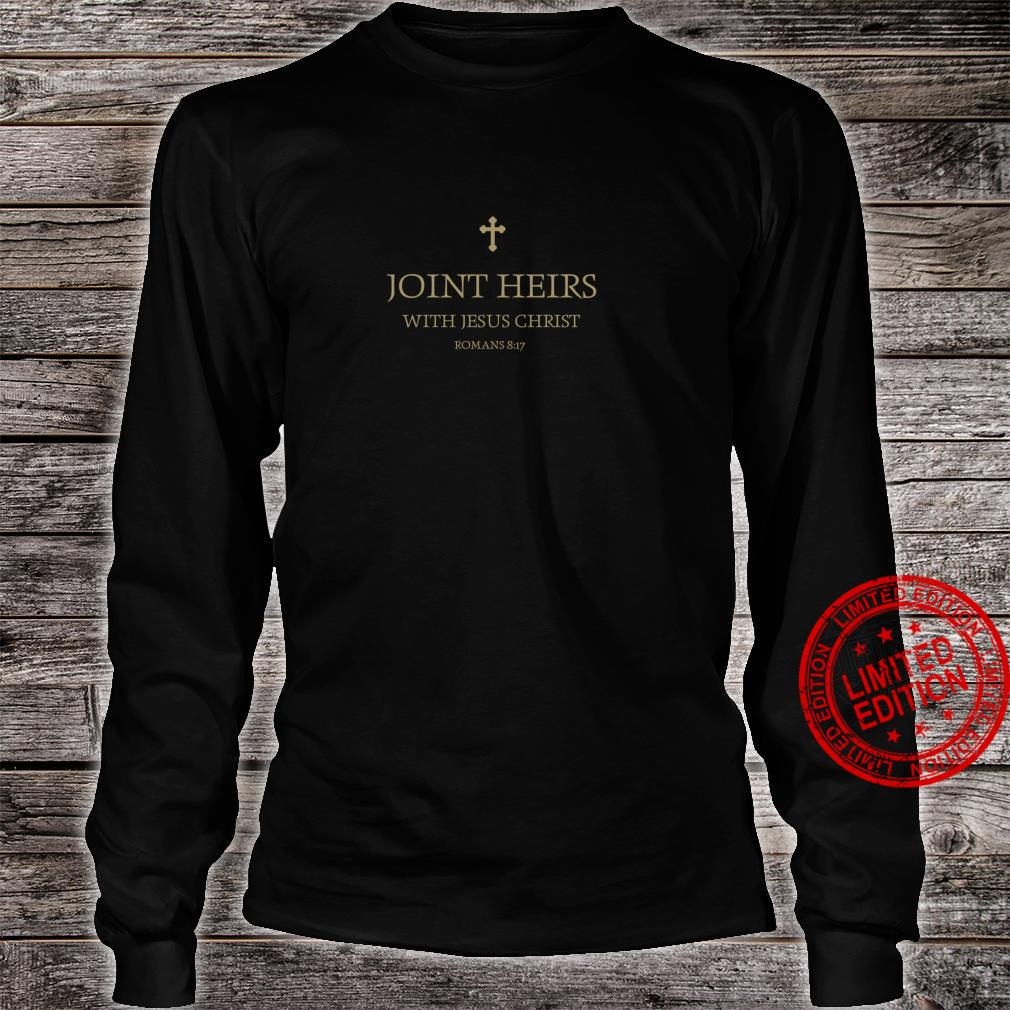 Romans 8 17 Joint Heirs With Jesus In The Kingdom of Heaven Shirt long sleeved