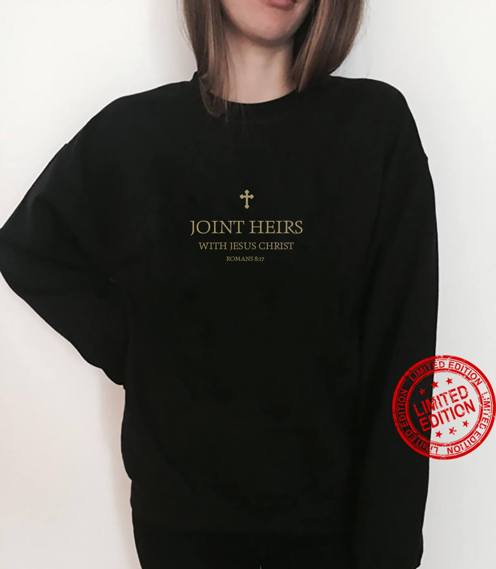 Romans 8 17 Joint Heirs With Jesus In The Kingdom of Heaven Shirt sweater