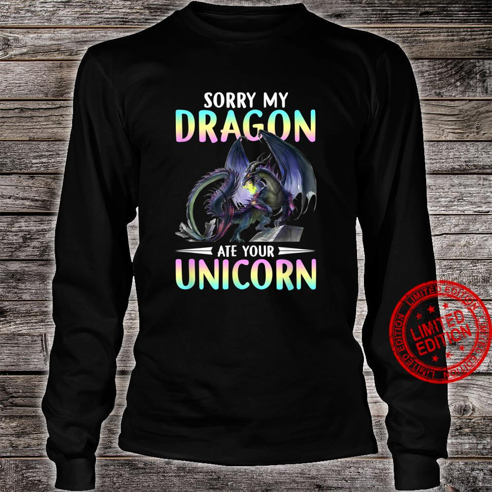 Sorry My Dragon Ate Your Unicorn Funny Shirt long sleeved
