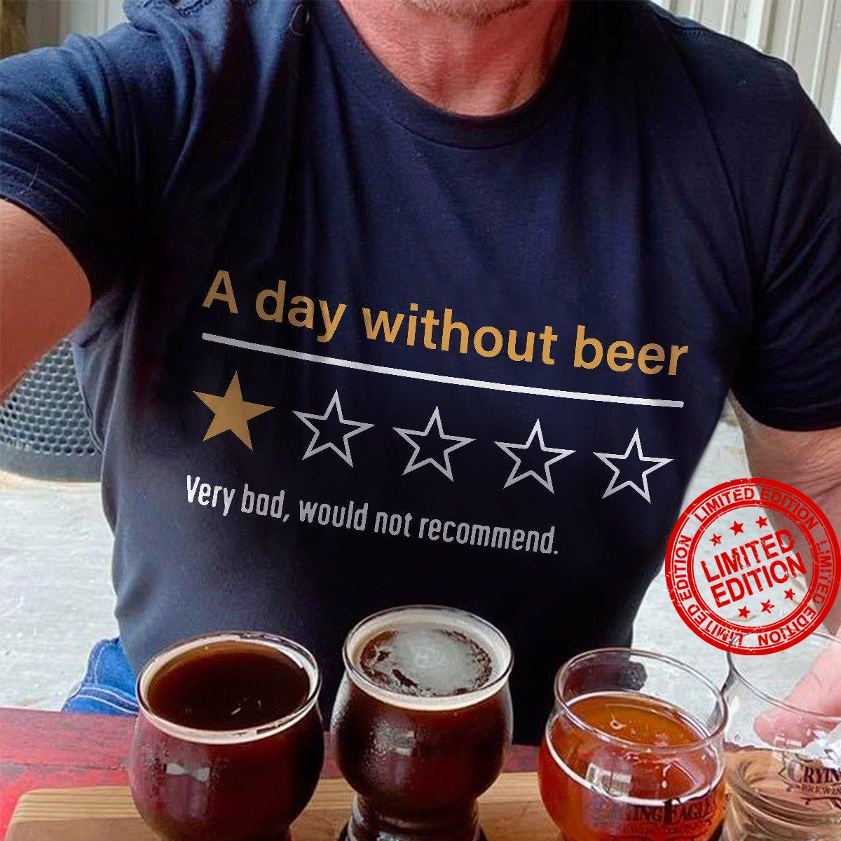 A Day Without Beer Very Bad Would Not Recommend Shirt