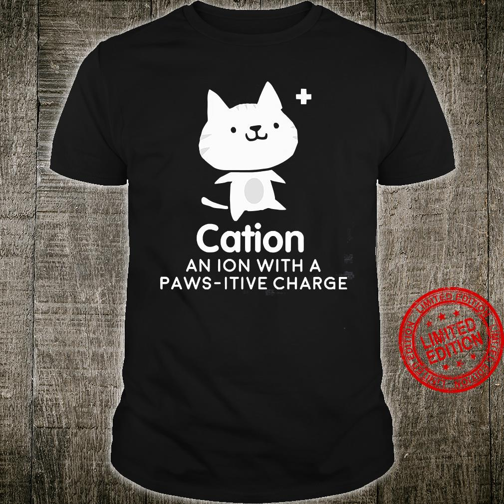 Cation An Ion With A Paws Itive Charge Shirt unisex