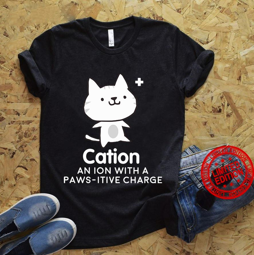 Cation An Ion With A Paws Itive Charge Shirt